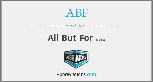 ABF - All But For ....