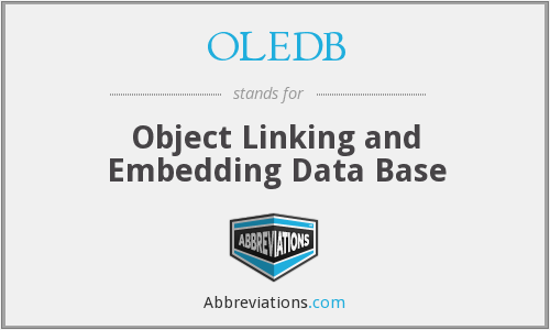 OLEDB - Object Linking and Embedding Data Base