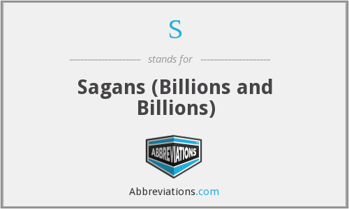 S - Sagans (Billions and Billions)