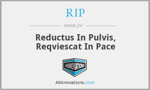 RIP - Reductus In Pulvis, Reqviescat In Pace