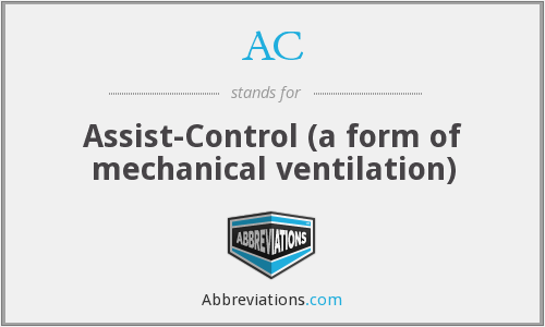 AC - Assist-Control (a form of mechanical ventilation)