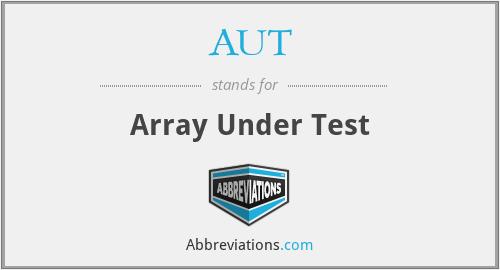 AUT - Array Under Test
