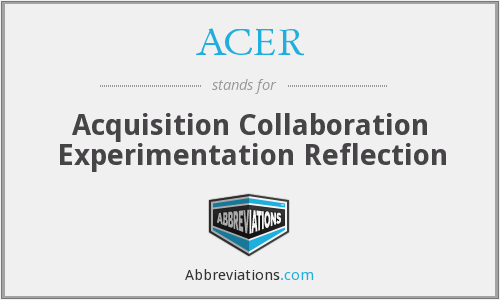 ACER - Acquisition Collaboration Experimentation Reflection