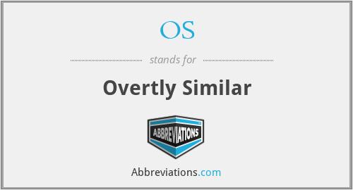 OS - Overtly Similar