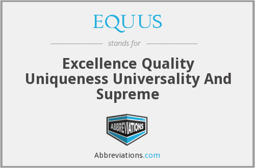 EQUUS - Excellence Quality Uniqueness Universality And Supreme