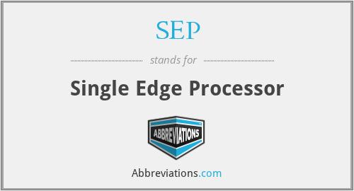 SEP - Single Edge Processor