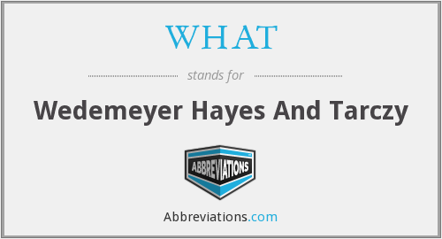 WHAT - Wedemeyer Hayes And Tarczy