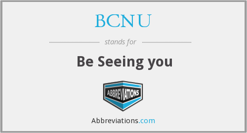 BCNU - Be SeeiNg yoU