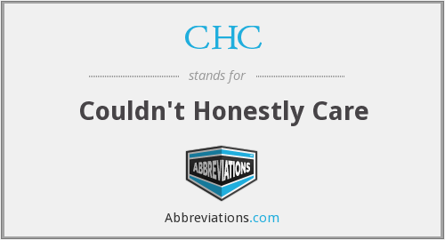 CHC - Couldn't Honestly Care