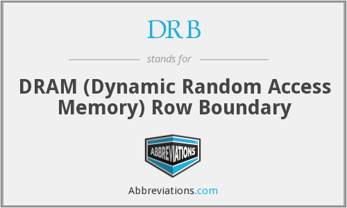 DRB - DRAM (Dynamic Random Access Memory) Row Boundary