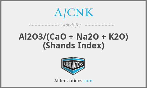 A/CNK - Al2O3/(CaO + Na2O + K2O) (Shands Index)