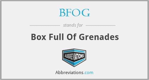 BFOG - Box Full Of Grenades