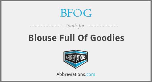BFOG - Blouse Full Of Goodies
