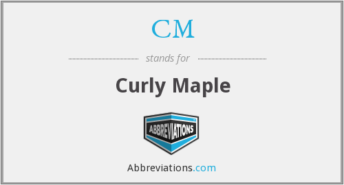 CM - Curly Maple