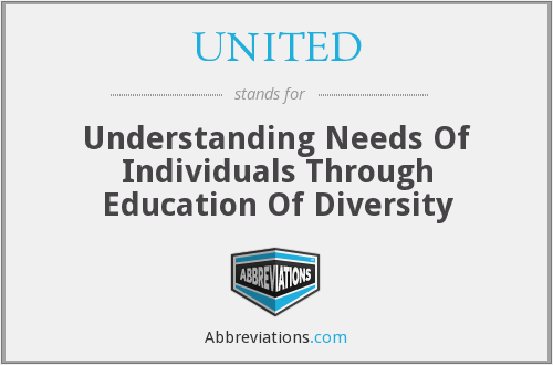 UNITED - Understanding Needs Of Individuals Through Education Of Diversity