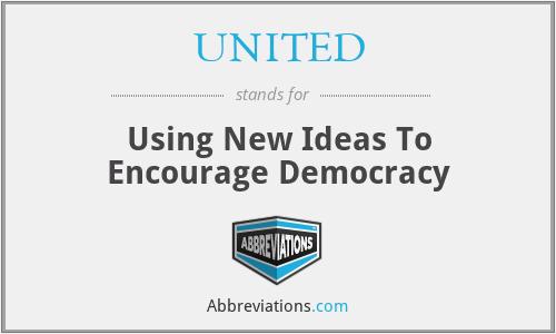 UNITED - Using New Ideas To Encourage Democracy