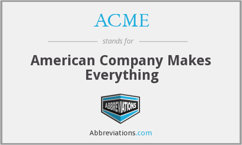 ACME - American Company Makes Everything