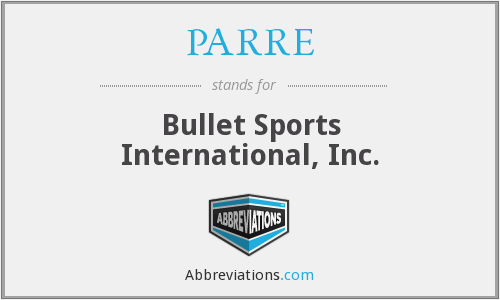 PARRE - Bullet Sports International, Inc.