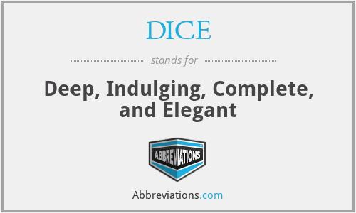 DICE - Deep, Indulging, Complete, and Elegant