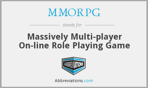 MMORPG - Massively Multi-player On-line Role Playing Game