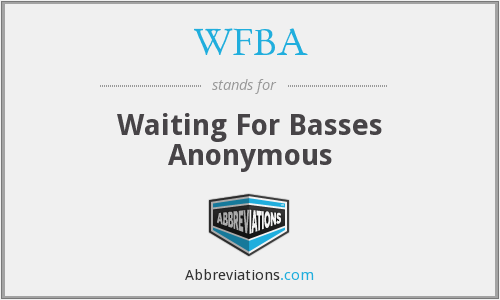 WFBA - Waiting For Basses Anonymous