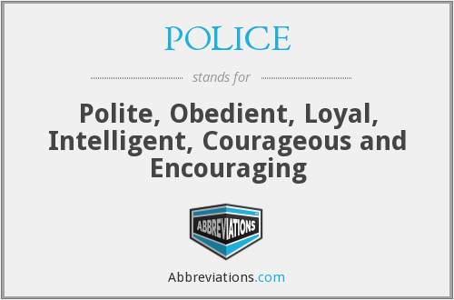 POLICE - Polite Obidient Loyal Intelligent Courageous And Encourgining