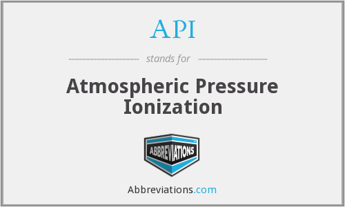 API - Atmospheric Pressure Ionization