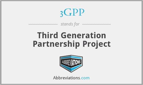 3GPP - Third Generation Partnership Project