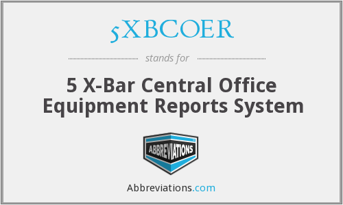 5XBCOER - 5 X-Bar Central Office Equipment Reports System