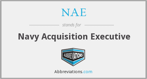 NAE - Navy Acquisition Executive