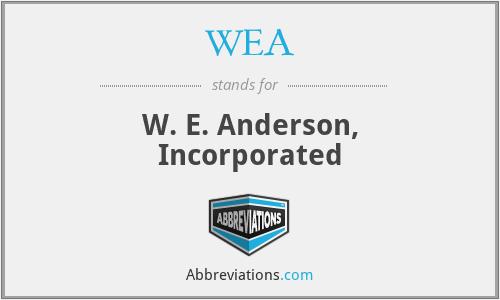 WEA - W. E. Anderson, Incorporated