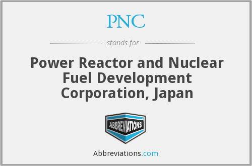 PNC - Power Reactor and Nuclear Fuel Development Corporation, Japan