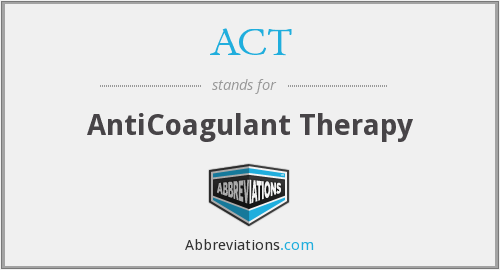 ACT - AntiCoagulant Therapy