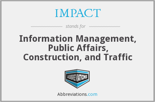 IMPACT - Information Management, Public Affairs, Construction, and Traffic