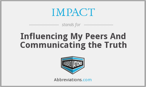 IMPACT - Influencing My Peers And Communicating the Truth