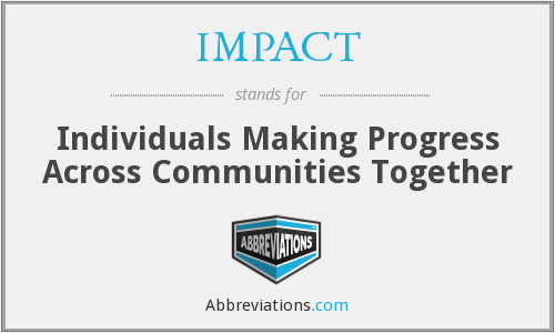 IMPACT - Individuals Making Progress Across Communities Together