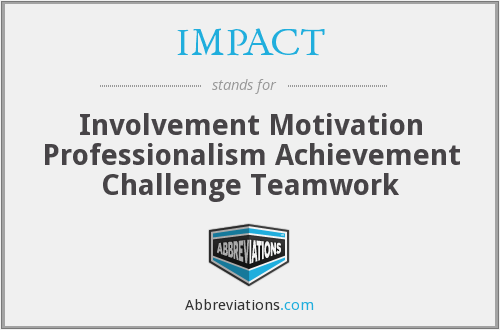 IMPACT - Involvement Motivation Professionalism Achievement Challenge Teamwork