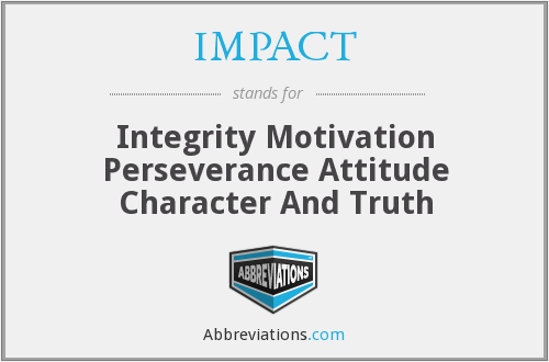 IMPACT - Integrity Motivation Perseverance Attitude Character And Truth