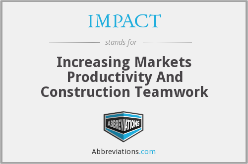 IMPACT - Increasing Markets Productivity And Construction Teamwork