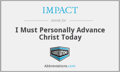 IMPACT - I Must Personally Advance Christ Today