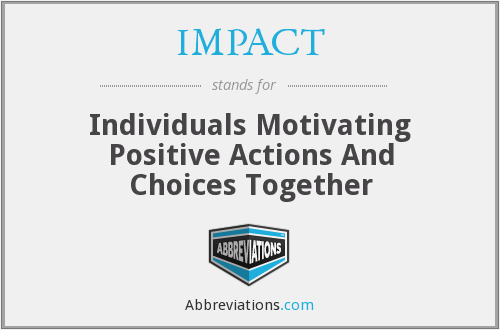 IMPACT - Individuals Motivating Positive Actions And Choices Together