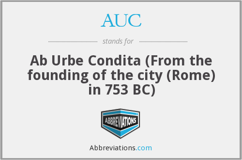 AUC - Ab Urbe Condita (From the founding of the city (Rome) in 753 BC)