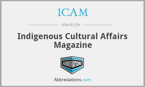 ICAM - Indigenous Cultural Affairs Magazine