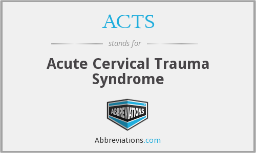 ACTS - Acute Cervical Trauma Syndrome