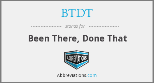BTDT - Been There, Done That