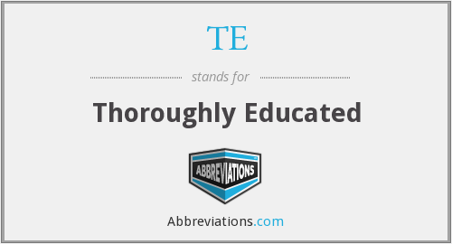 TE - Thoroughly Educated