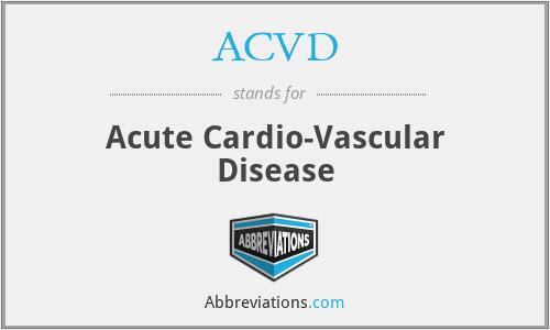 ACVD - Acute Cardio-Vascular Disease
