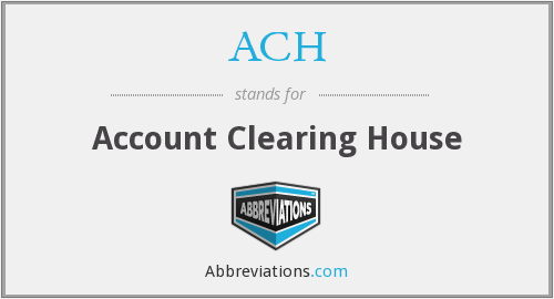 ACH - Account Clearing House