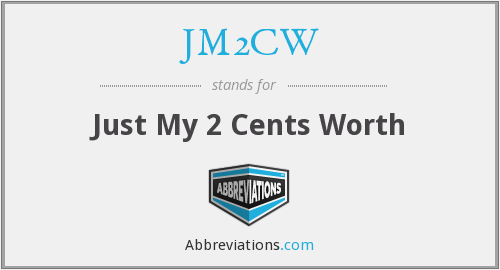 JM2CW - Just My 2 Cents Worth