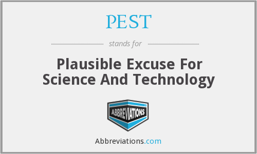 PEST - Plausible Excuse For Science And Technology